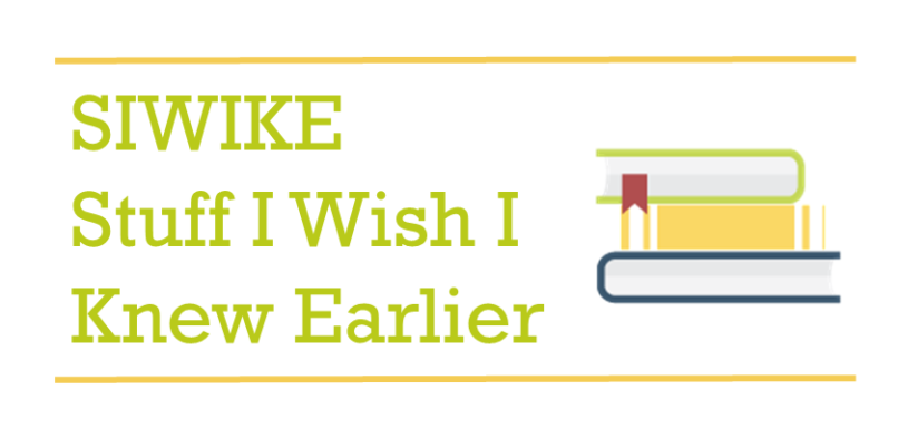 SIWIKE – Stuff I Wish I Knew Earlier