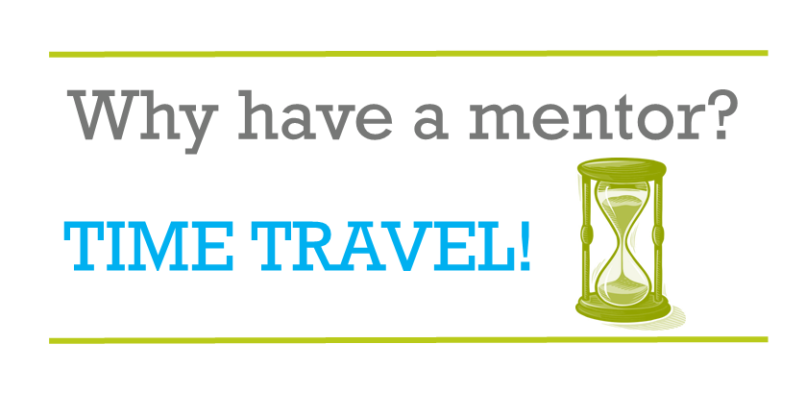 Why have a mentor? Time travel!