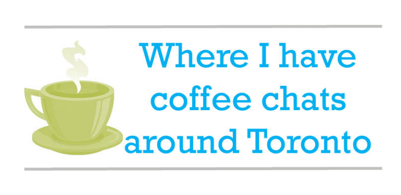 Where I have coffee chats around Toronto
