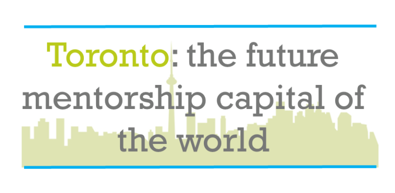 What it means to make Toronto the Mentorship Capital of the World
