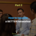 How To Become A Better Networker Part 2: Getting over Connection Anxiety